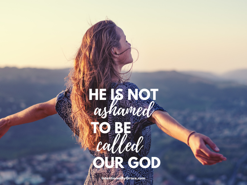 He is not ashamed to be called our God.