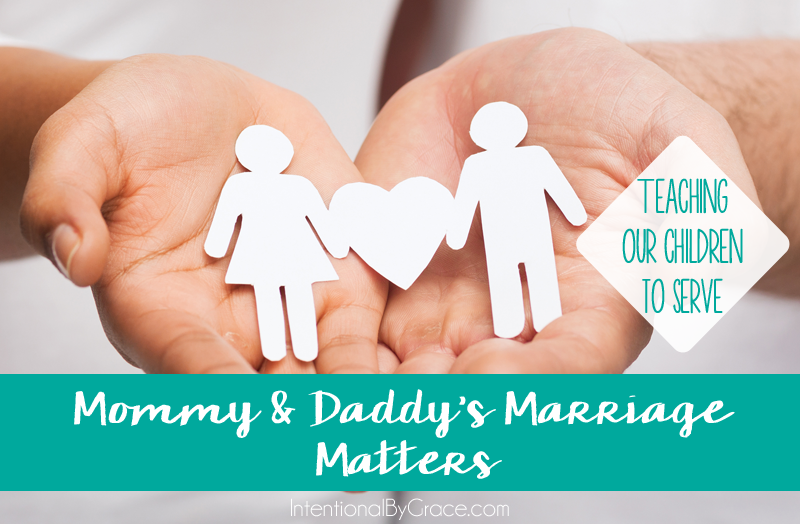 Mommy & Daddy's marriage is one of the many ways our children learn to serve others.