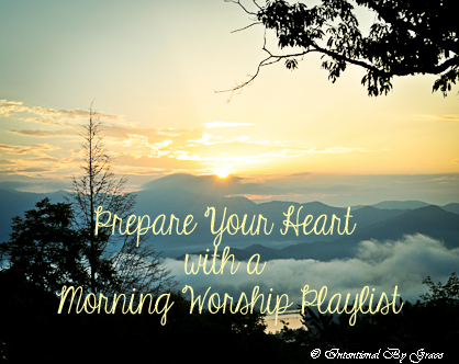 prepare your heart with a morning worship play list