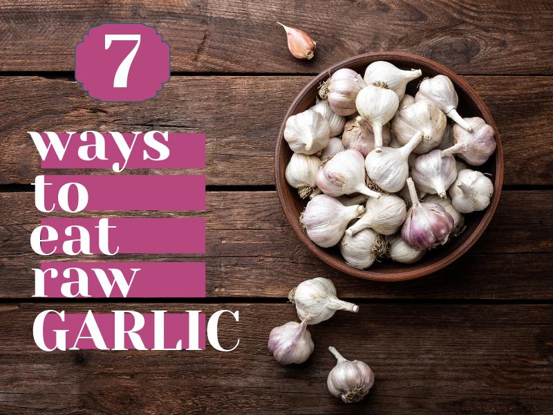 7 Ways to Eat Raw Garlic {A Flu Fighting Food} - Intentional