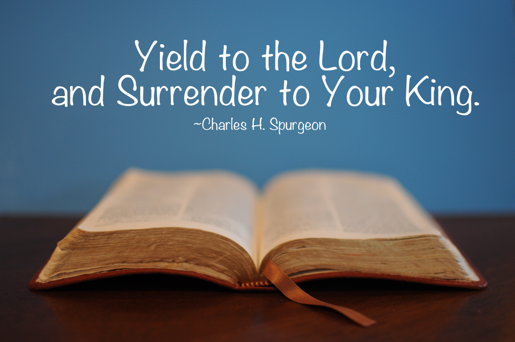 yield to the lord and surrender to your king