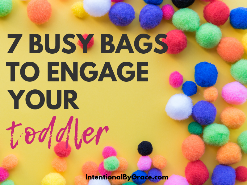 Busy bags are a great way for a little extra structure while still having fun. Here are 7 busy bag ideas to engage your 12-18 month old. | IntentionalByGrace.com