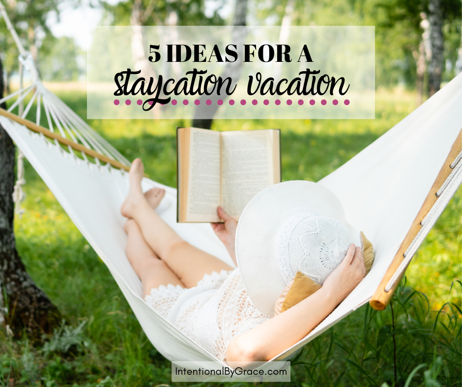 How to take a staycation at home. Here are five cheap and free ideas for your staycation this summer. Being cheap can be fun! | IntentionalByGrace.com