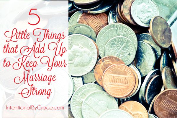 5 little things that add up to make your marriage strong