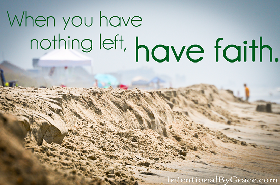 when you have nothing left, have faith