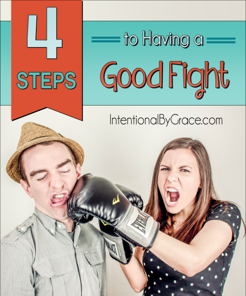 Four Steps to Having a Good Fight - Intentional By Grace