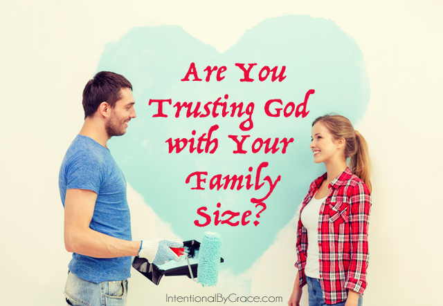 Are you trusting God with your family size?