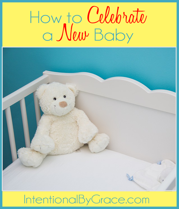 How to celebrate a new baby! | IntentionalByGrace.com