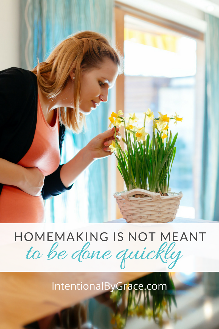 Homemaking is not meant to be done quickly. Do you need some homemaking encouragement? Read this post.