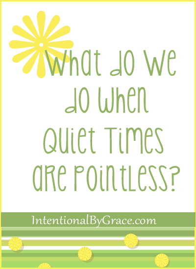 what do we do when quiet times are pointless