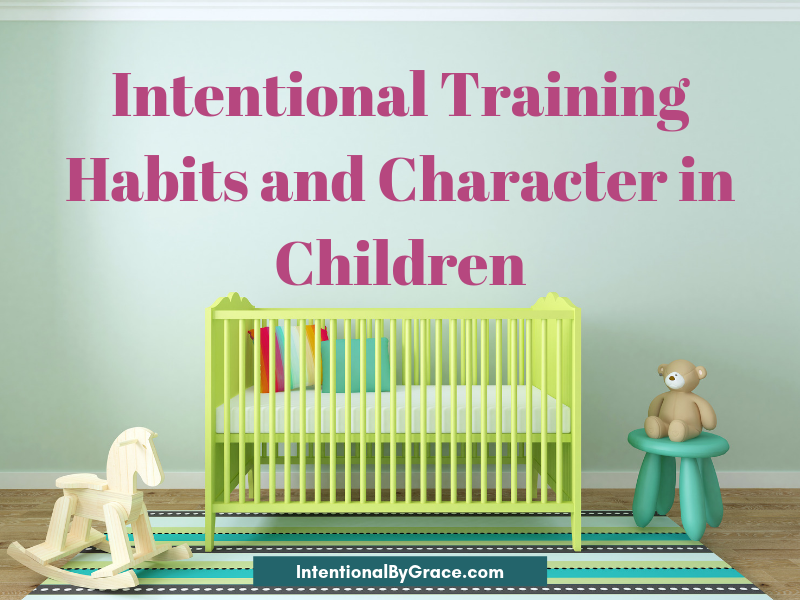 Good habits, and forming them early, is something that is incredibly important in intentional training of our children. | IntentionalByGrace.com