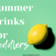 3 fun and refreshing summer drinks for toddlers! Great ideas for avoiding sugary drinks this summer!