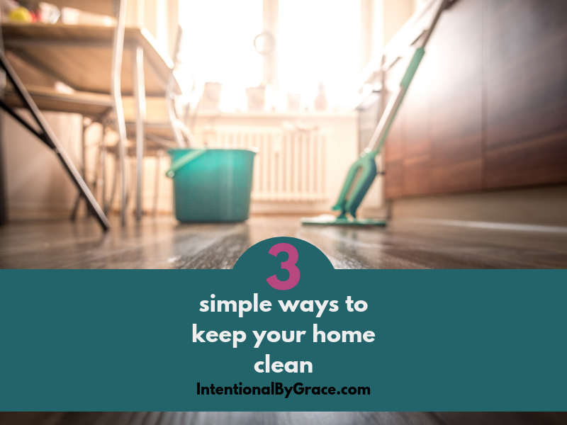 Where to start when you regularly want to have a clean house? I share three simple ways to keep your house clean, especially with little ones underfoot. | IntentionalByGrace.com