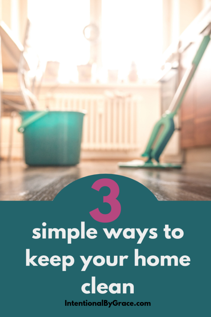 Where to start when you regularly want to have a clean house? I share three simple ways to keep your house clean, especially with toddlers underfoot. | IntentionalByGrace.com