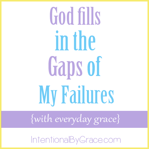 god fills in the gaps of my failures with everyday grace