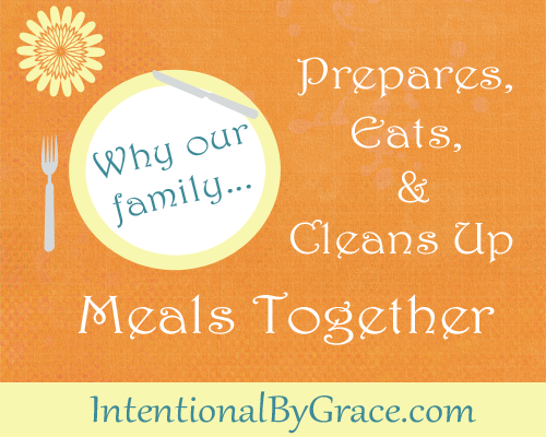 Why Our Family Prepares, Eats, and Cleans Up Meals Together