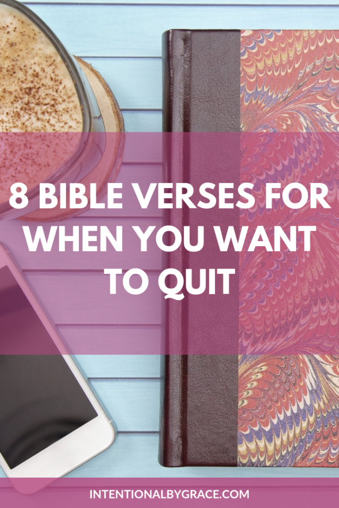 If you're having a hard day and you just want to quit, pick one of these 8 Bible verses to meditate on and to encourage you. Plus a FREE Download! | IntentionalByGrace.com