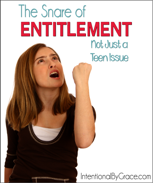 The Snare of Entitlement (Not Just a Teen Issue) - Intentional By Grace