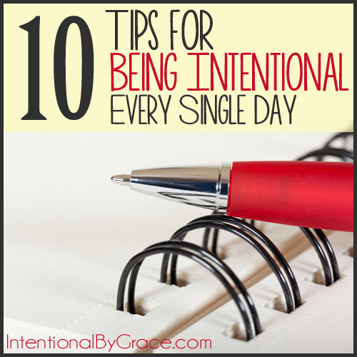10 Tips for Being Intentional Every Single Day