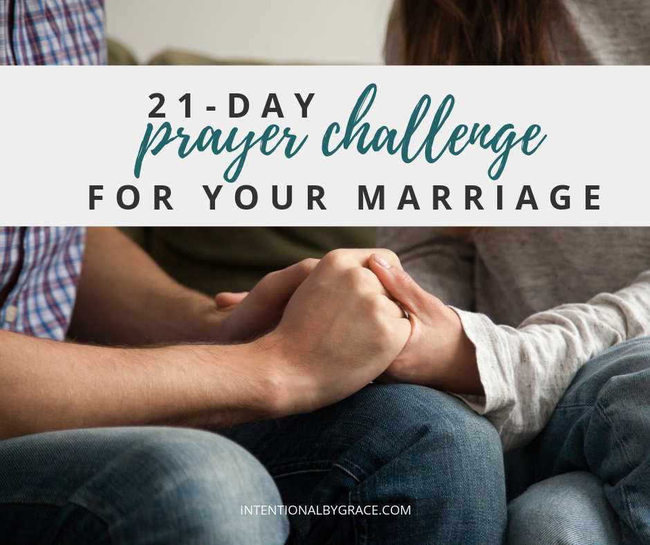 Every day for 21 days you will be challenge to pray for your marriage. Take the 21-day prayer challenge for your marriage! | IntentionalByGrace.com