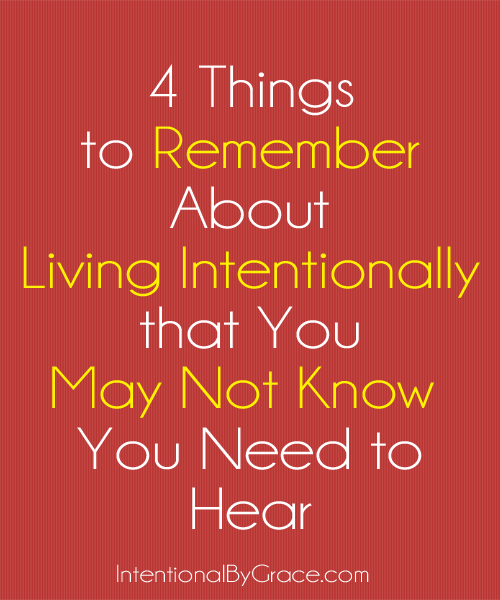 4 things to remember about living intentionally that you may not know you need to hear