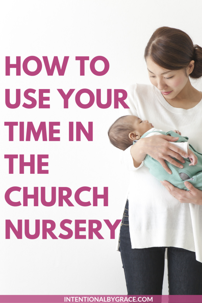 Since I'm not alone in my weekly treks to the nursery, I thought sharing some ideas with you would be helpful. 4 ways to use the time in the church nursery. | IntentionalByGrace.com