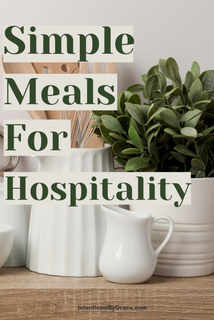 Simple meals for hospitality that will make having people over more doable. Don't let not knowing what to make be an excuse! | IntentionalByGrace.com