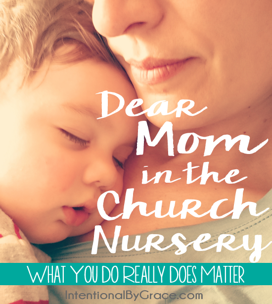 Dear mom in the church nursery, what you do really does matter!