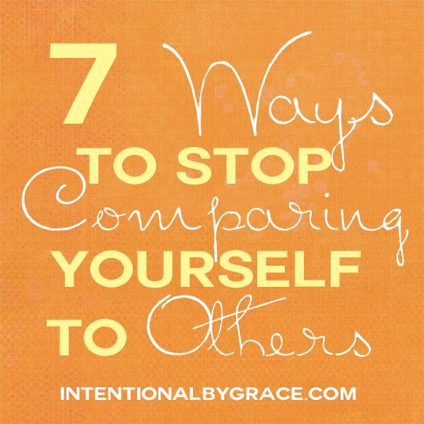 7 ways to stop comparing yourself to others
