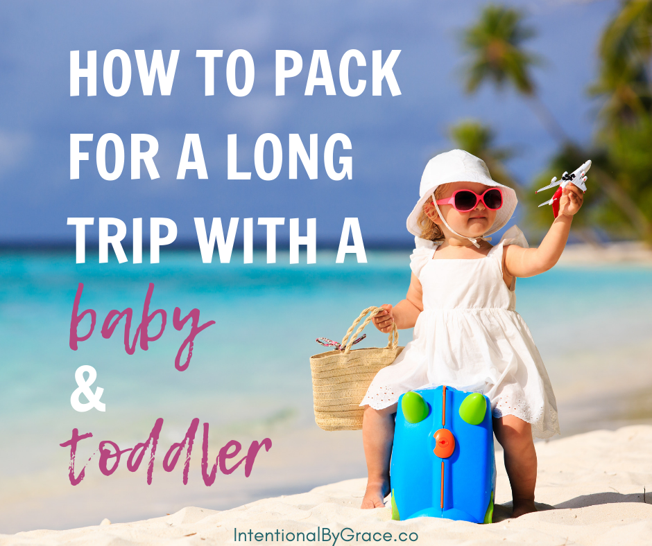Going on a long trip with your kids? Here's how to pack for a long trip with a baby and a toddler with a free printable packing list. | IntentionalByGrace.com