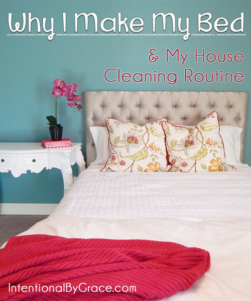 Why I Make My Bed and My House Cleaning Routine - Intentional By Grace