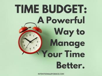 Do you cram too many tasks into your day? A time budget will help you see where you need to spend your time and what you need to let go of in this season.