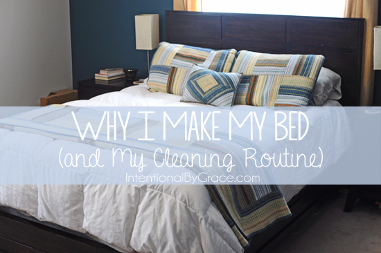 Why I Make My Bed (and My House Cleaning Routine) - Intentional By Grace