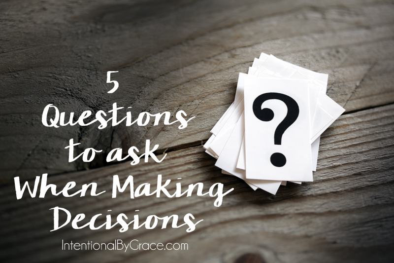 5 Questions to Ask When Making Decisions.
