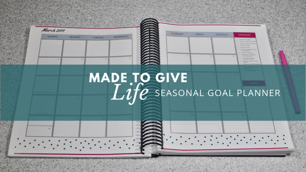 Made to Give Life Seasonal Goal Planner- Help manage your time and get more organized. | IntentionalByGrace.com
