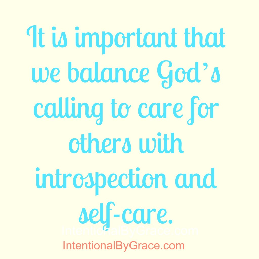 It is important to balance God's calling to care for others with introspection and self-care.