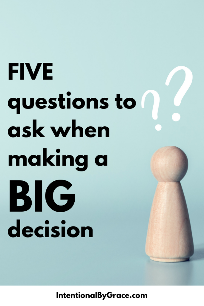 Today I want to share the 5 questions we like to ask when making decisions because I know we're not the only ones faced with tough decisions every now and then. | IntentionalbyGrace.com