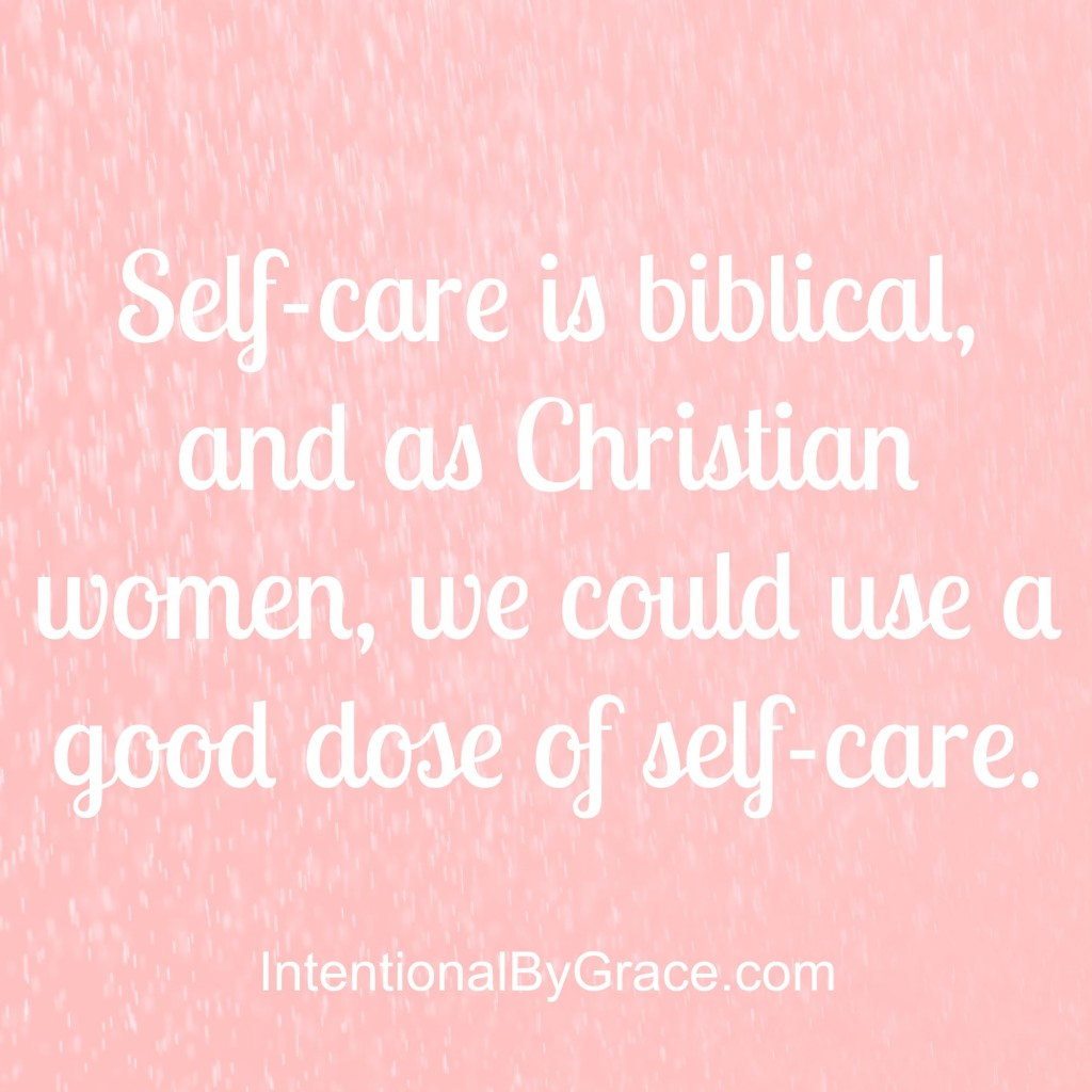 Self-care is biblical, and as Christian women, we could use a good dose of self-care!