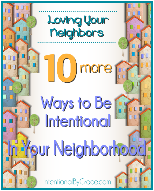 10 More ways to Be Intentional in Your neighborhood - Intentional By Grace