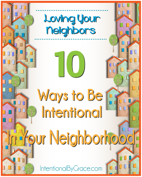 10 ways to Be Intentional In Your Neighborhood - Intentional By Grace