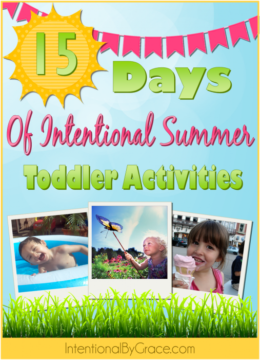 15 Days of Intentional Summer Toddler Activities - Intentional By Grace