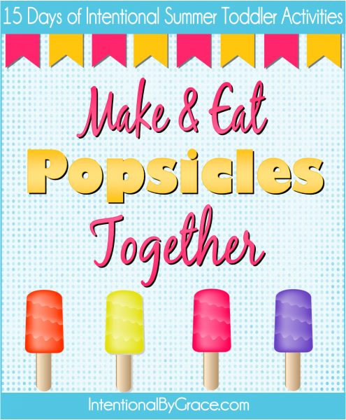 Make and Eat Popscicles Together (15 Days of Intentional Summer Toddler Activities: Day 1) - Intentional By Grace