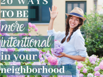 Loving your neighbors well is possible and practical! Let's make this summer the summer of being intentional in your neighborhood! 20 Ways to be Intentional in your neighborhood this Summer, reach out to others and show them the hands and feet of Jesus. - Intentionalbygrace.com