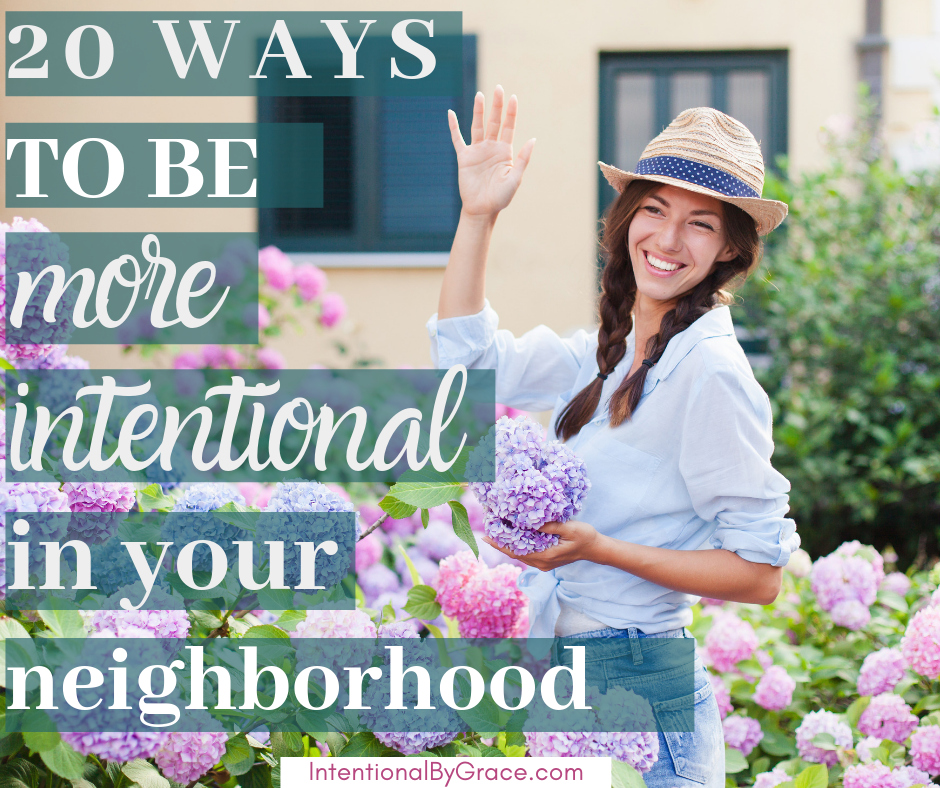 20 Ways to Be Intentional in Your Neighborhood this summer. IntentionalByGrace.com