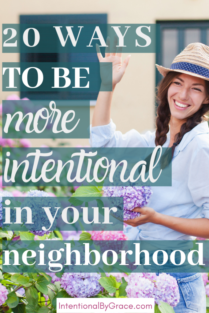 Ways to be Intentional in your neighborhood this Summer, reach out to others and show them the hands and feet of Jesus. - Intentionalbygrace.com
