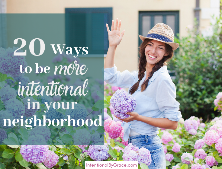 20 Ways to be More intentional in Your Neighborhood. | IntentionalByGrace.com