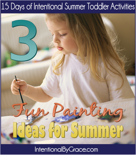 3 Fun Painting Ideas for Summer (Day 9 of 15 Days of Intentional Summer Toddler Activities) - Intentional By Grace