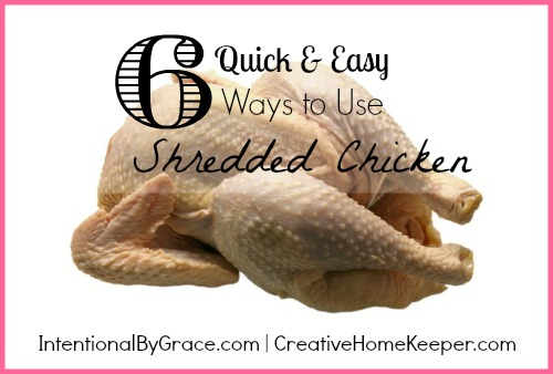 6 Quick and Easy Ways to Use Shredded Chicken | IntentionalByGrace.com