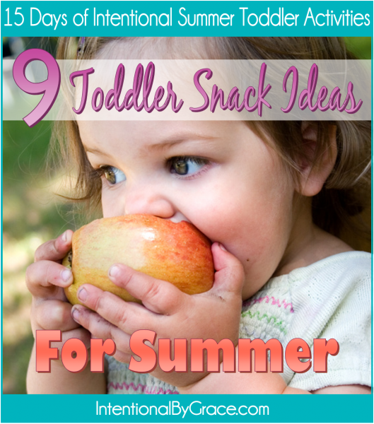 9 Toddler Snack Ideas for Summer (15 Days of Intentional Summer Toddler Activities: Day 8) - Intentional By Grace