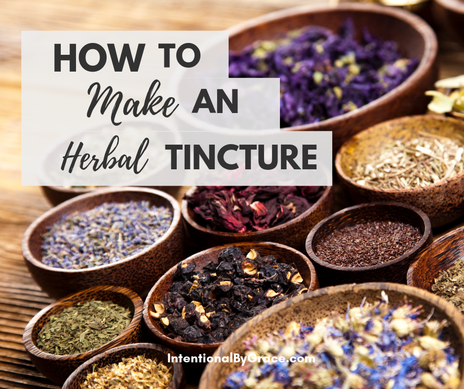 What is an herbal tincture? A step-by-step guide teaching you how to make an herbal tincture and how to use it. | IntentionalByGrace.com